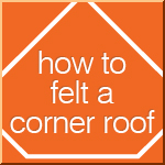 How To Felt A Corner Shed