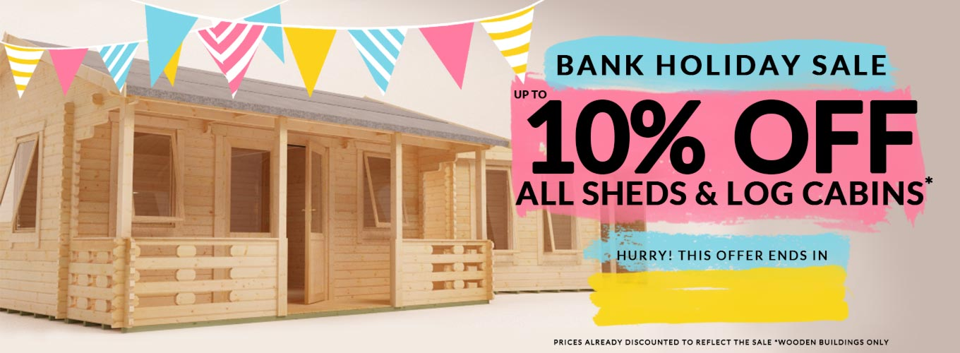 Bank Holiday Sale - 10% OFF ALL Sheds & Log Cabins